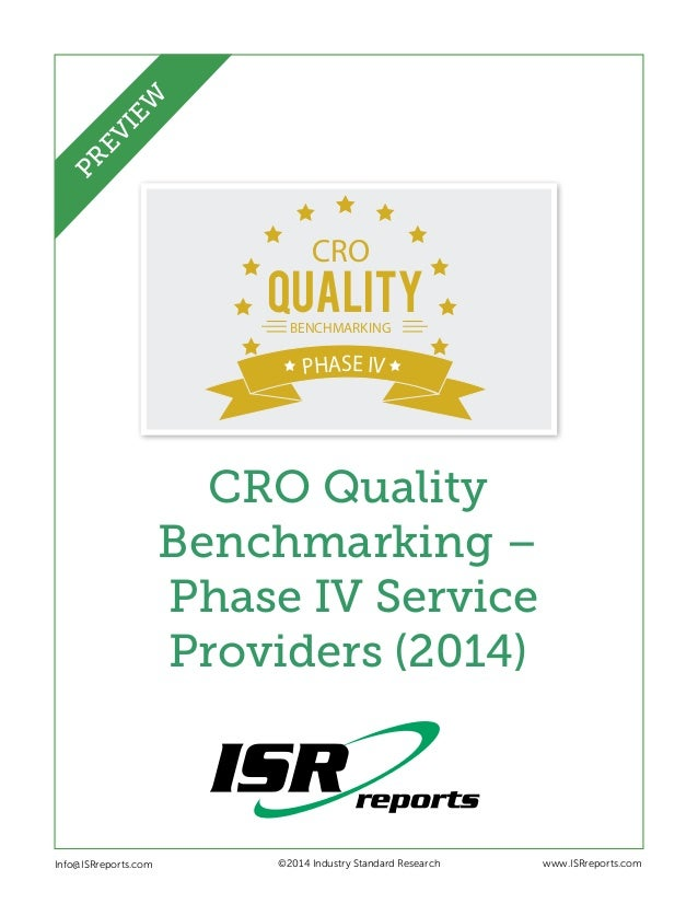 QUALITY CRO BENCHMARKING PHASE IV CRO Quality Benchmarking – Phase IV Service Providers (2014) Info@ISRreports.com 	 	 	 ©...