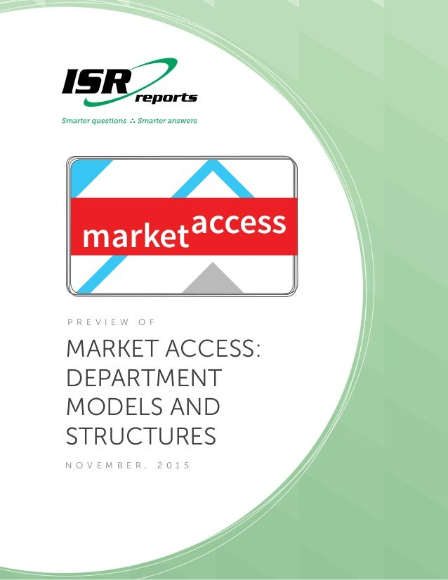 MARKET ACCESS: DEPARTMENT MODELS AND STRUCTURES N O V E M B E R , 2 0 1 5 P R E V I E W O F marketaccess