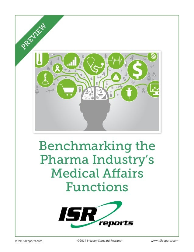 Benchmarking the Pharma Industry's Medical Affairs Functions Info@ISRreports.com    ©2014 Industry Standard Research ww...