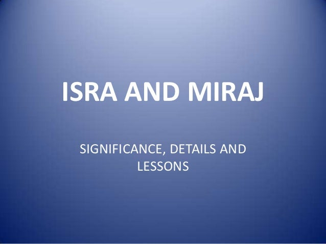 ISRA AND MIRAJ SIGNIFICANCE, DETAILS AND          LESSONS