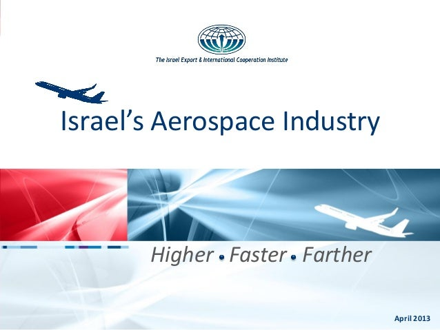 Israel's Aerospace IndustryHigher Faster FartherApril 2013