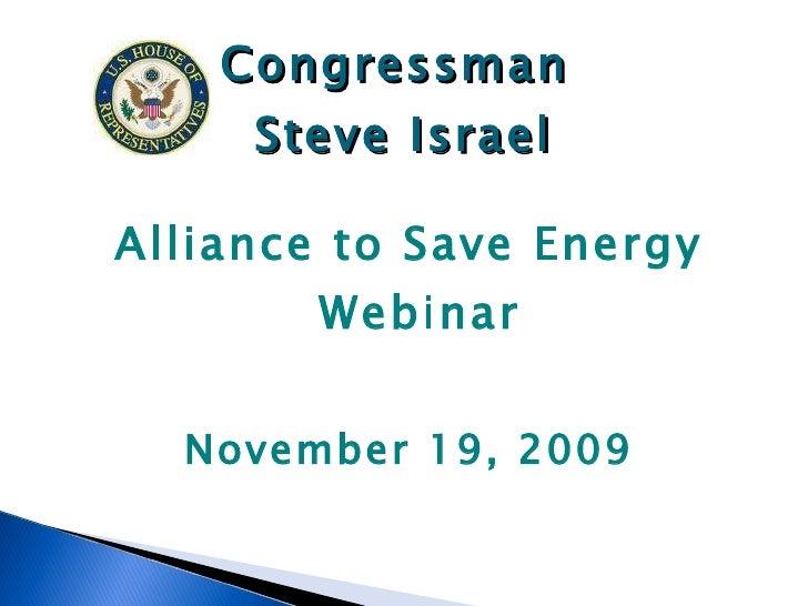 <ul><li>Alliance to Save Energy   Webinar </li></ul><ul><li>November 19, 2009 </li></ul>Congressman  Steve Israel