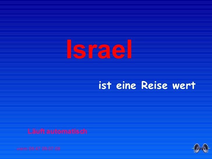 Israel   ist eine Reise wert Läuft automatisch 04.06.09   01:15 vorm.