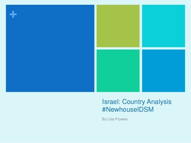 +  Israel: Country Analysis #NewhouseIDSM By Lisa Prywes