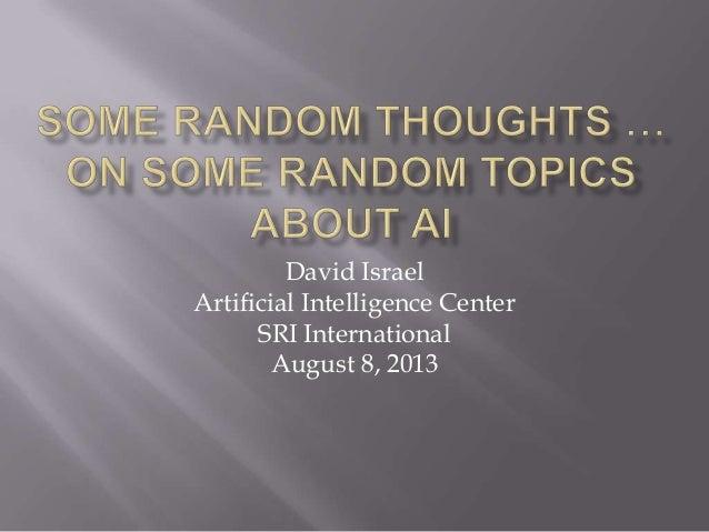David Israel Artificial Intelligence Center SRI International August 8, 2013