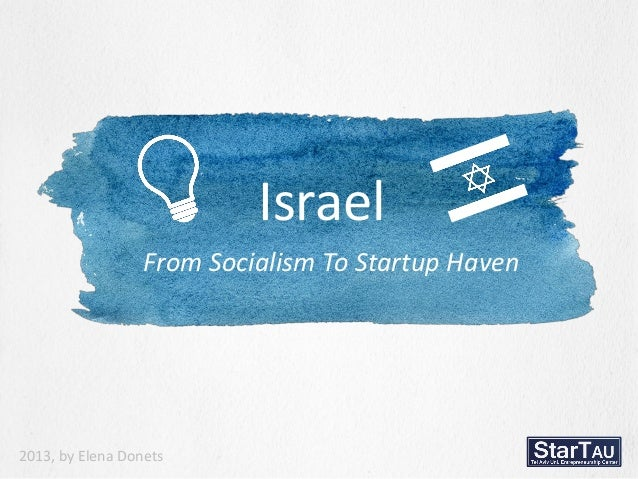 Israel From Socialism To Startup Haven 2013, by Elena Donets