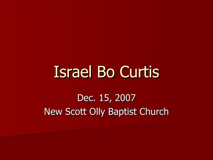 Israel Bo Curtis Dec. 15, 2007 New Scott Olly Baptist Church
