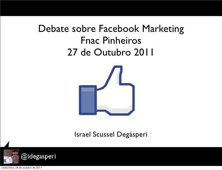 Debate sobre Facebook Marketing                                       Fnac Pinheiros                                    27...