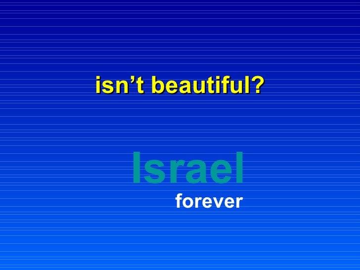 isn't beautiful?   Israel   forever
