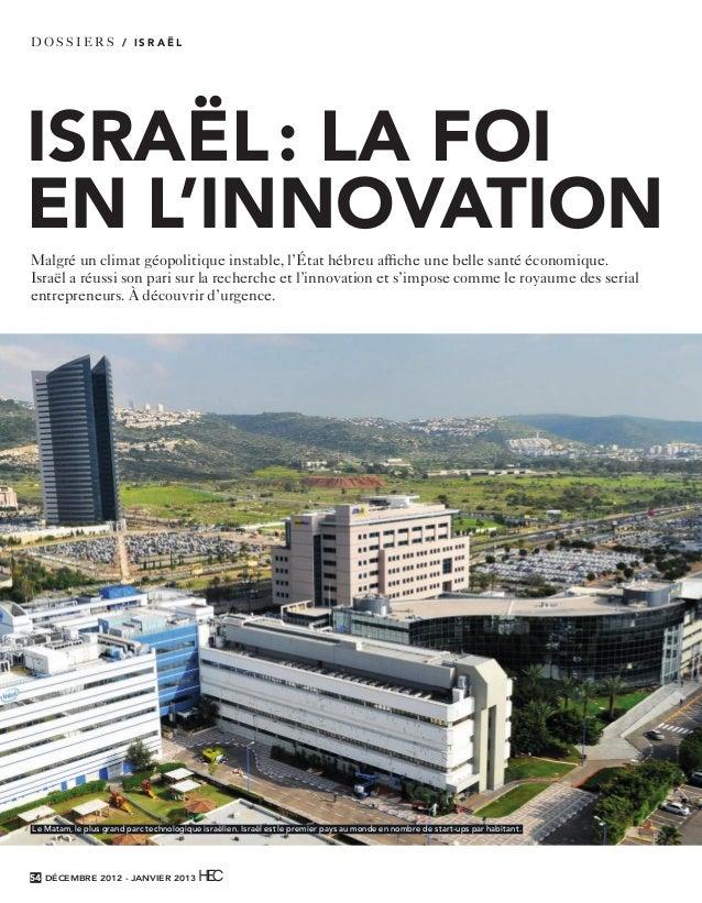 DOS SIER S / ISRAËL   ISRAËL : LA FOI   EN L'INNOVATION    Malgré un climat géopolitique instable, l'État hébreu affiche un...