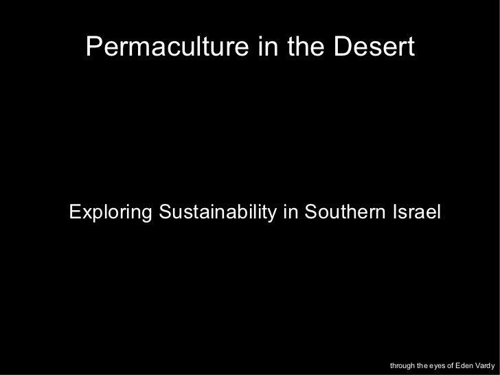 <ul><ul><li>Exploring Sustainability in Southern Israel </li></ul></ul>Permaculture in the Desert through the eyes of Eden...