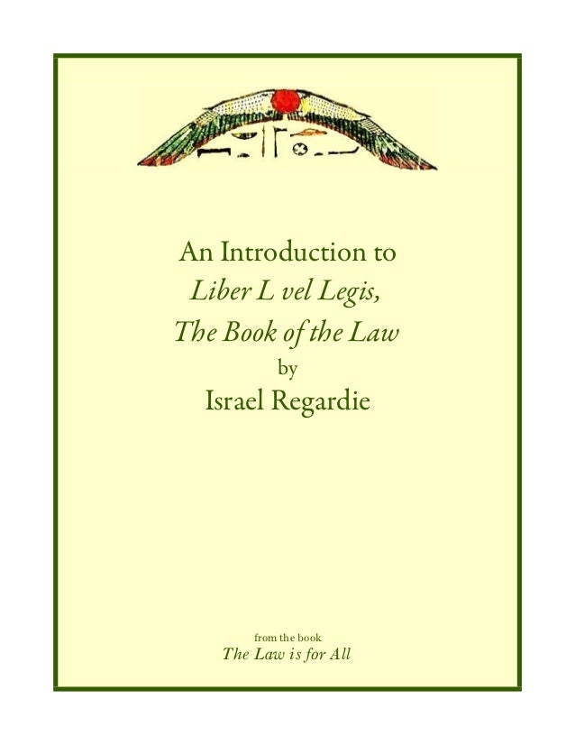 An Introduction to Liber L vel Legis, The Book of the Law by Israel Regardie from the book The Law is for All