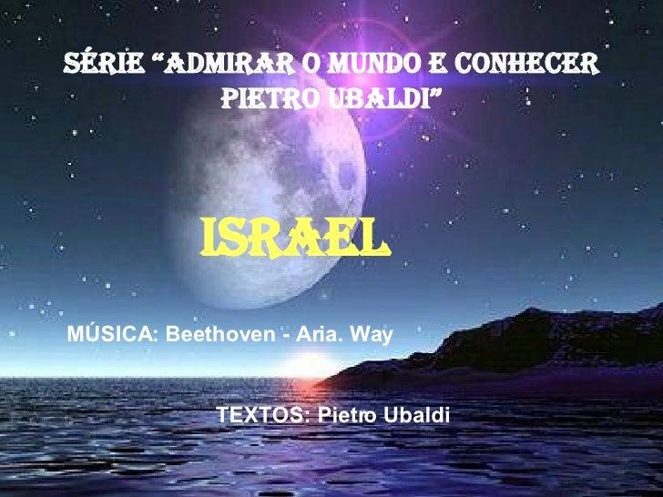 """SÉRIE """"ADMIRAR O MUNDO E CONHECER PIETRO UBALDI"""" ISRAEL MÚSICA: Beethoven - Aria. Way TEXTOS: Pietro Ubaldi"""