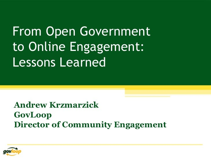 From Open Governmentto Online Engagement:Lessons LearnedAndrew KrzmarzickGovLoopDirector of Community Engagement