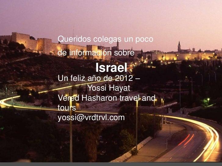 Queridos colegas un pocode información sobre         IsraelUn feliz año de 2012 –         Yossi HayatVered Hasharon travel...
