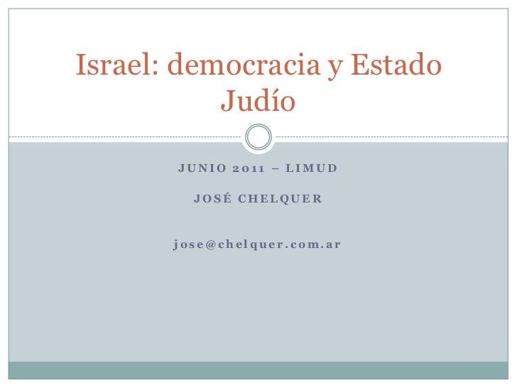 Junio 2011 – Limud<br />José Chelquer<br />jose@chelquer.com.ar<br />Israel: democracia y Estado Judío<br />