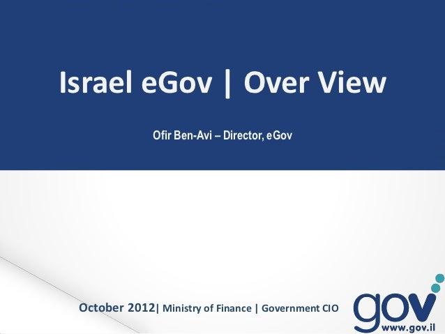 Israel eGov | Over View               Ofir Ben-Avi – Director, eGov October 2012| Ministry of Finance | Government CIO