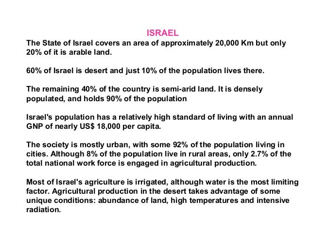 ISRAEL The State of Israel covers an area of approximately 20,000 Km but only 20% of it is arable land. 60% of Israel is d...