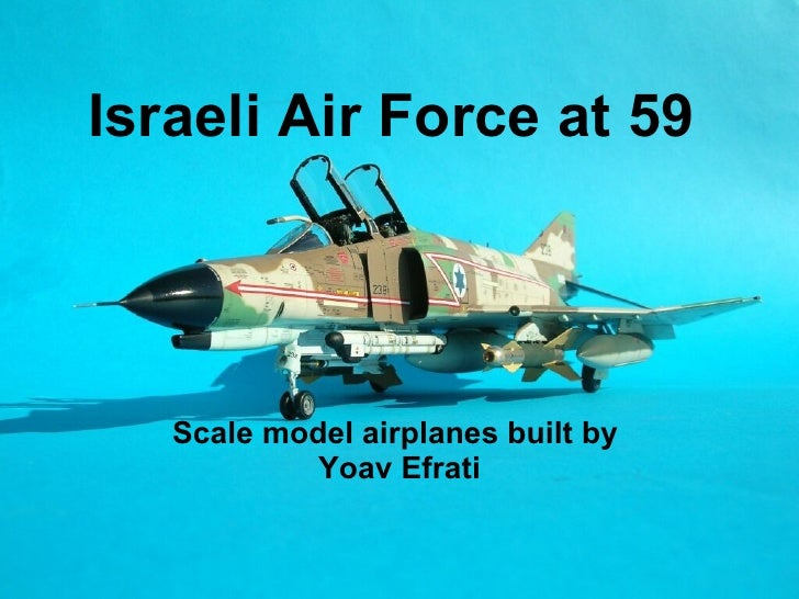 Israeli Air Force at 59   Scale model airplanes built by  Yoav Efrati