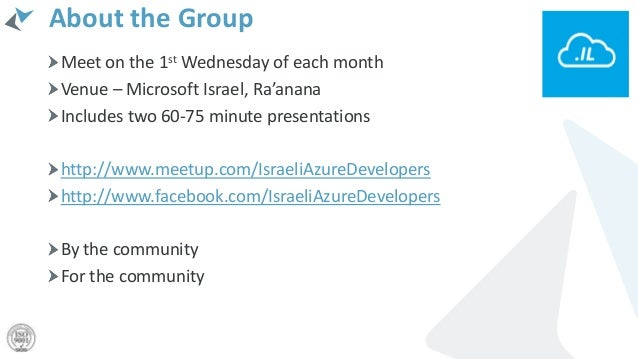 About the Group Meet on the 1st Wednesday of each month Venue – Microsoft Israel, Ra'anana Includes two 60-75 minute prese...