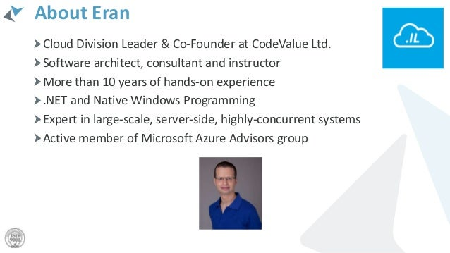 About Eran Cloud Division Leader & Co-Founder at CodeValue Ltd. Software architect, consultant and instructor More than 10...