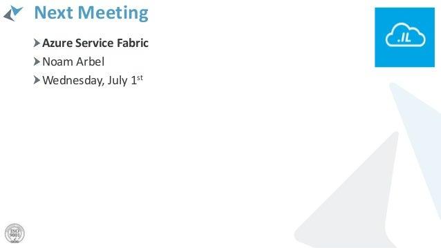 Next Meeting Azure Service Fabric Noam Arbel Wednesday, July 1st