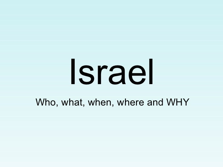 IsraelWho, what, when, where and WHY