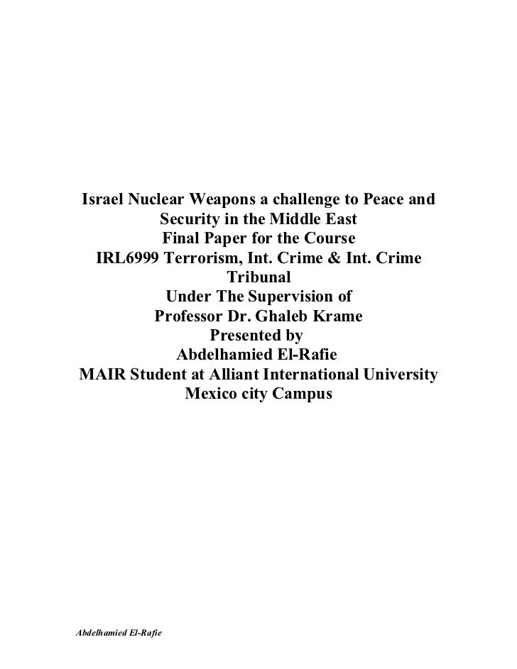 Israel Nuclear Weapons a challenge to Peace and           Security in the Middle East           Final Paper for the Course...