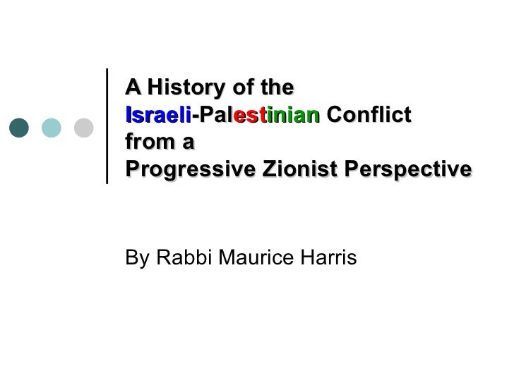 A History of theIsraeli-Palestinian Conflictfrom aProgressive Zionist PerspectiveBy Rabbi Maurice Harris