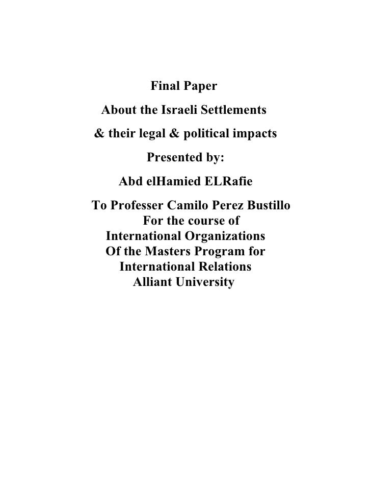 Final Paper About the Israeli Settlements& their legal & political impacts         Presented by:    Abd elHamied ELRafieTo...