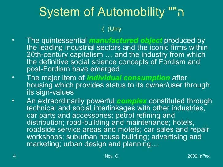 ה &quot; System of Automobility &quot;    ( Urry ) <ul><li>The quintessential  manufactured object   produced by the leadi...