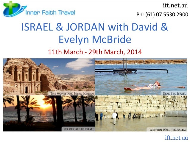 ift.net.au Ph: (61) 07 5530 2900  ISRAEL & JORDAN with David & Evelyn McBride 11th March - 29th March, 2014  ift.net.au