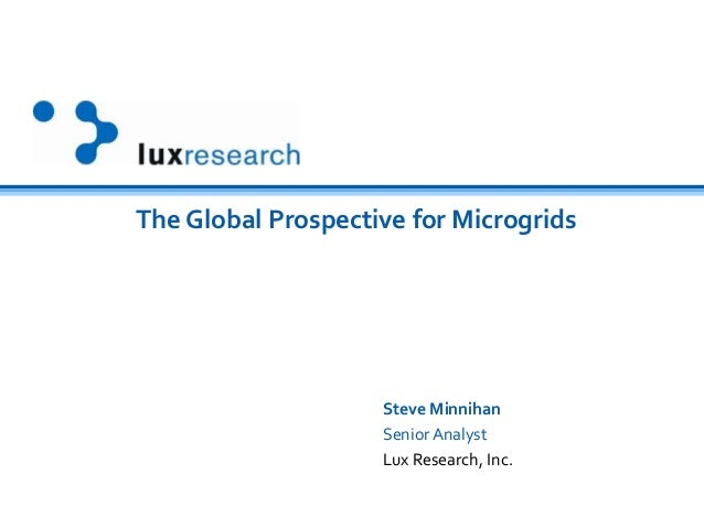 The Global Prospective for MicrogridsSteve MinnihanSeniorAnalystLux Research, Inc.