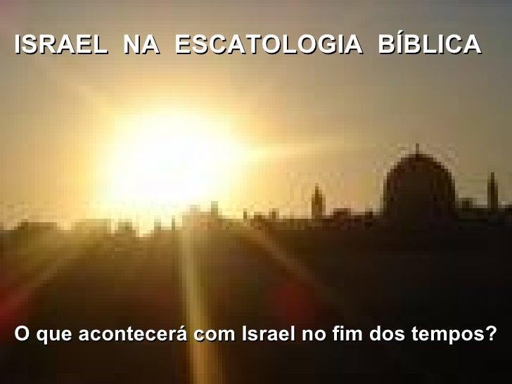 ISRAEL  NA  ESCATOLOGIA  BÍBLICA O que acontecerá com Israel no fim dos tempos?
