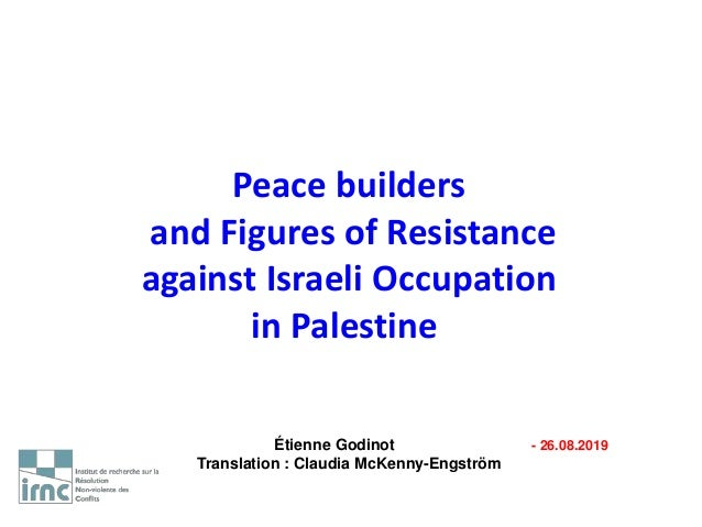 Peace builders and Figures of Resistance against Israeli Occupation in Palestine Étienne Godinot - 26.08.2019 Translation ...