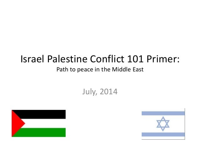 Israel Palestine Conflict 101 Primer: Path to peace in the Middle East July, 2014