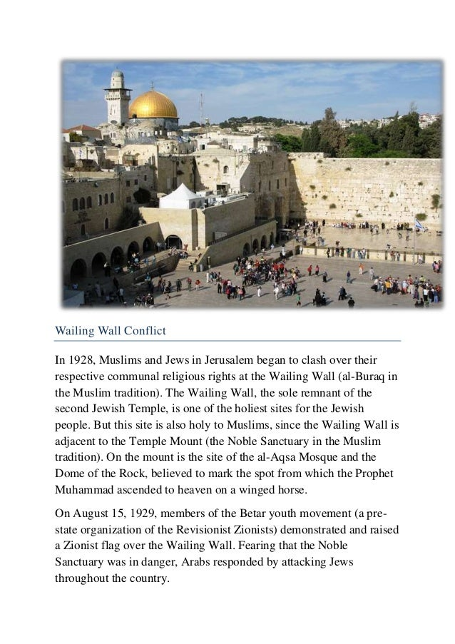Wailing Wall Conflict In 1928, Muslims and Jews in Jerusalem began to clash over their respective communal religious right...