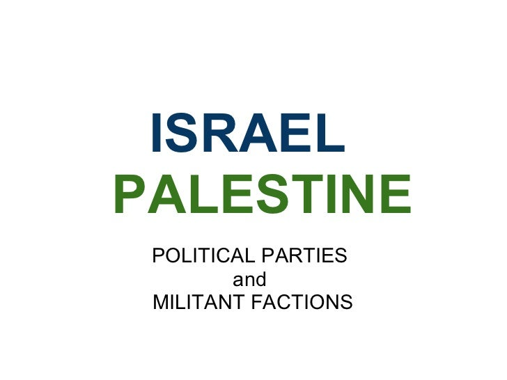 ISRAEL   PALESTINE POLITICAL PARTIES  and  MILITANT FACTIONS