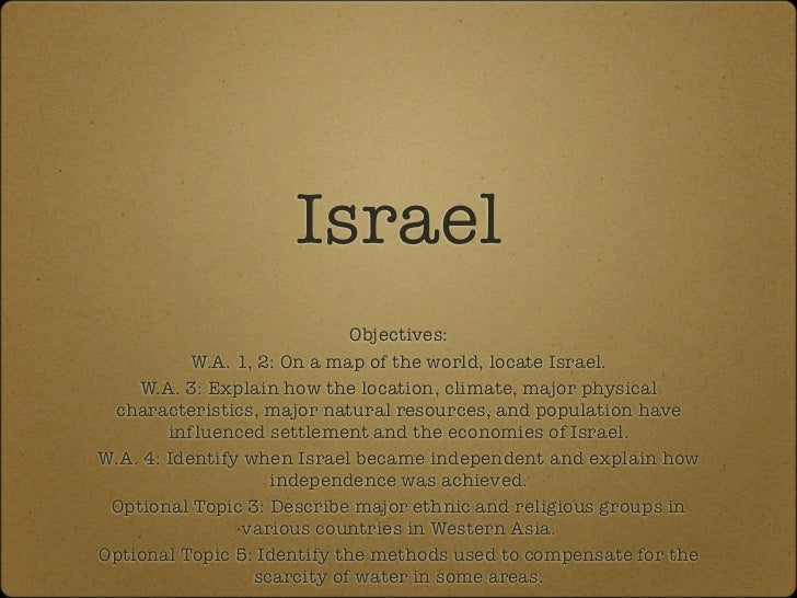 Israel                             Objectives:           W.A. 1, 2: On a map of the world, locate Israel.    W.A. 3: Expla...