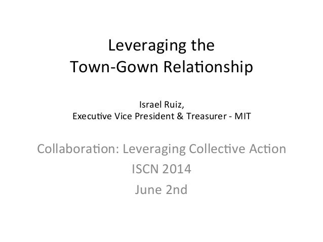 Leveraging  the     Town-‐Gown  Rela3onship      Israel  Ruiz,   Execu3ve  Vice  President  &  Tr...