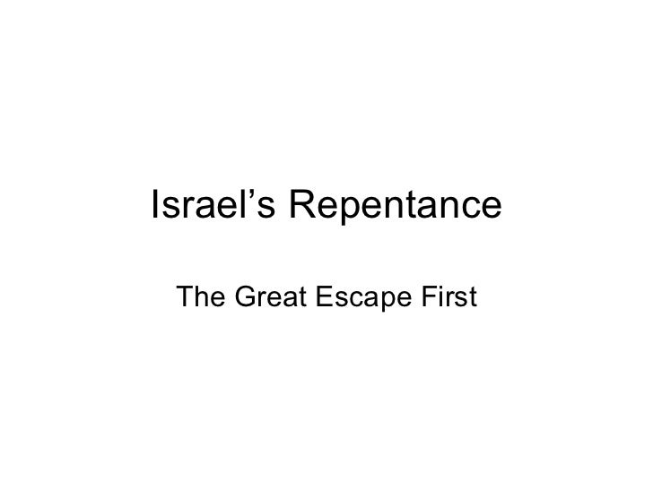 Israel's Repentance The Great Escape First