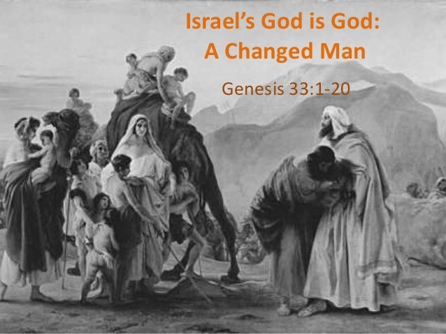 Israel's God is God: A Changed Man - Genesis 33:1-20
