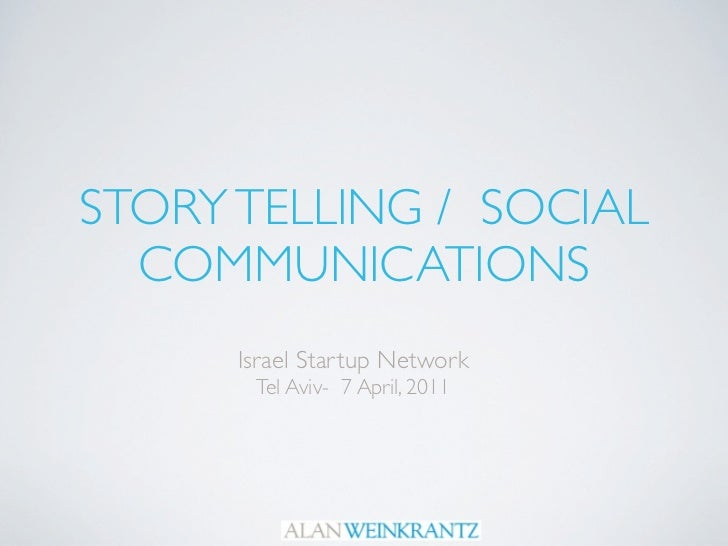 STORY TELLING / SOCIAL  COMMUNICATIONS      Israel Startup Network       Tel Aviv- 7 April, 2011