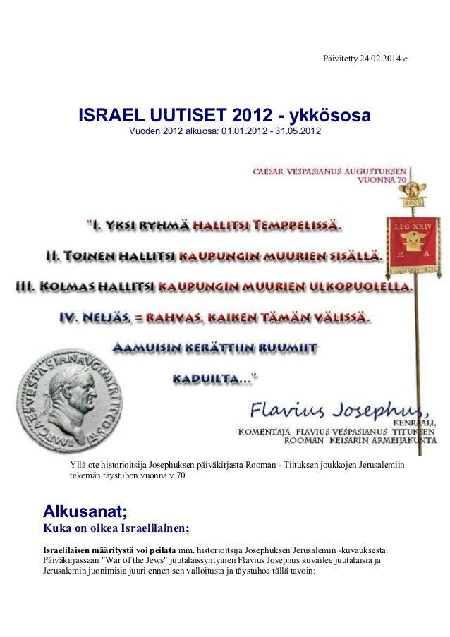 Päivitetty 24.02.2014 c ISRAEL UUTISET 2012 - ykkösosa Vuoden 2012 alkuosa: 01.01.2012 - 31.05.2012 Yllä ote historioitsij...