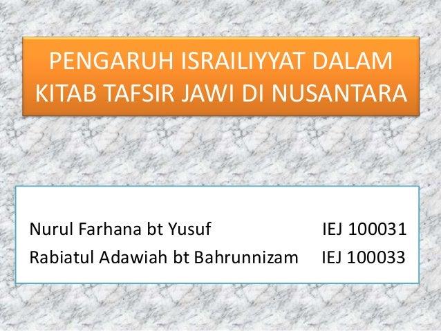 PENGARUH ISRAILIYYAT DALAM KITAB TAFSIR JAWI DI NUSANTARA Nurul Farhana bt Yusuf IEJ 100031 Rabiatul Adawiah bt Bahrunniza...