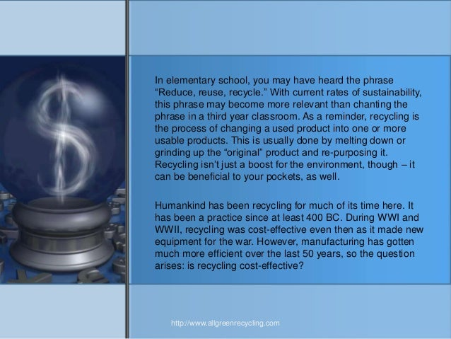 is recycling effective Cost effectiveness recycling can significantly reduce the amount of rubbish your  school throws away, which can save you money in collection charges.