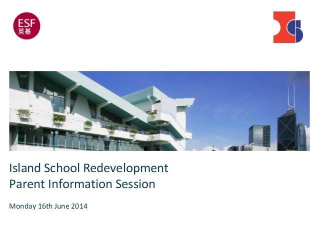 Island School Redevelopment Parent Information Session Monday 16th June 2014