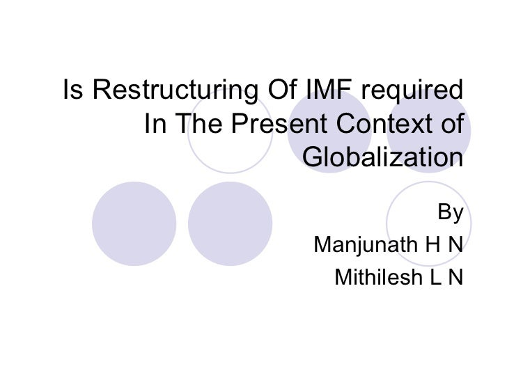 Is Restructuring Of IMF required In The Present Context of Globalization By Manjunath H N Mithilesh L N