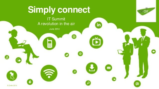 IT Summit A revolution in the air June 2014 Simply connect © OnAir 2014