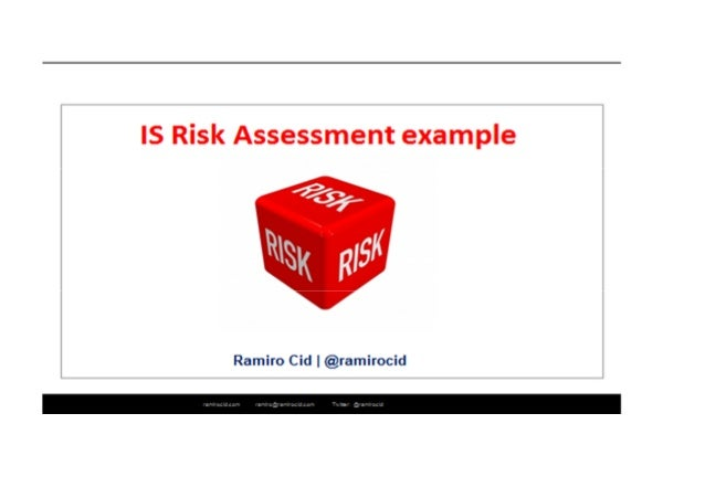 IS Security Risk Assessment Date: 29th of July, 2013 Document version: v 1 Prepared by: Ramiro Cid Approved by: Explanatio...